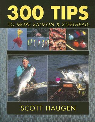 300 Tips To More Salmon And Steelhead