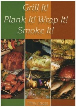 Grill It! Plank It! Wrap It! Smoke It!